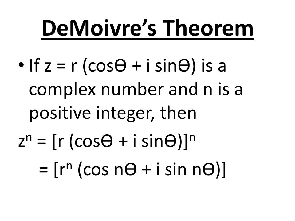 DeMoivre's Theorem If z = r (cosѲ + i sinѲ) is a complex number and n is a positive integer, then. zn = [r (cosѲ + i sinѲ)]n.